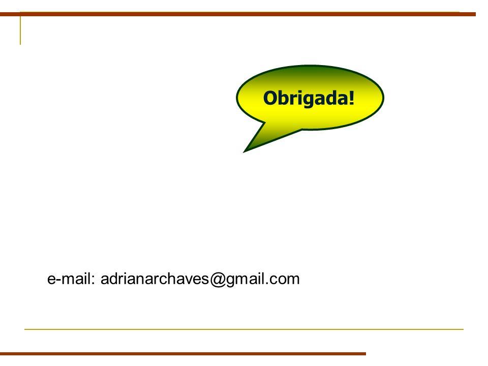 Obrigada! e-mail: adrianarchaves@gmail.com