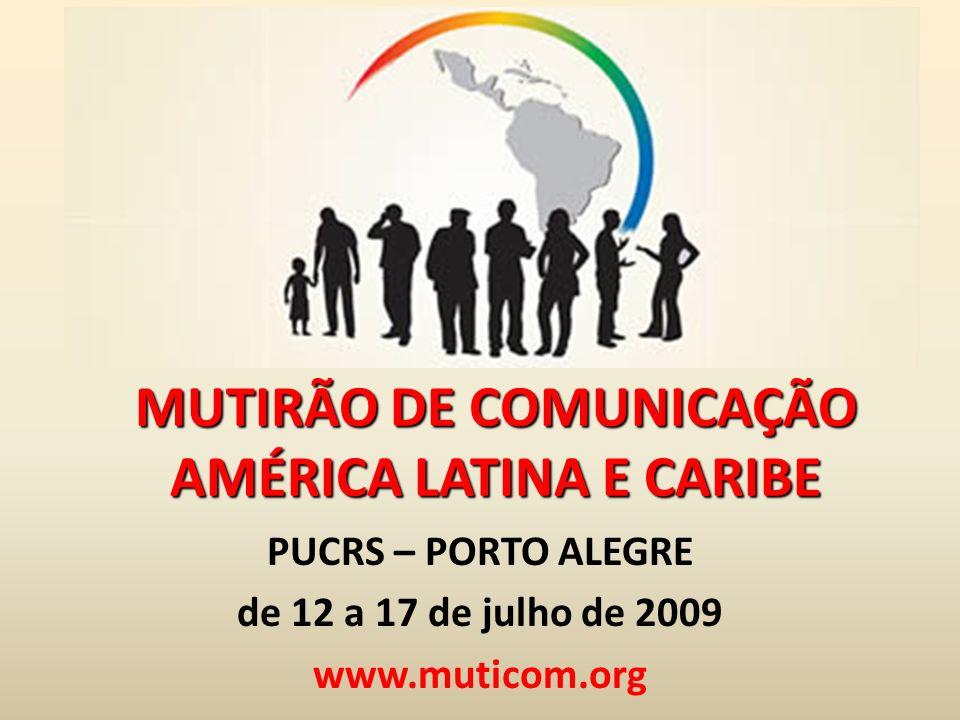 MUTIRÃO DE COMUNICAÇÃO AMÉRICA LATINA E CARIBE PUCRS – PORTO ALEGRE de 12 a 17 de julho de 2009 www.muticom.org