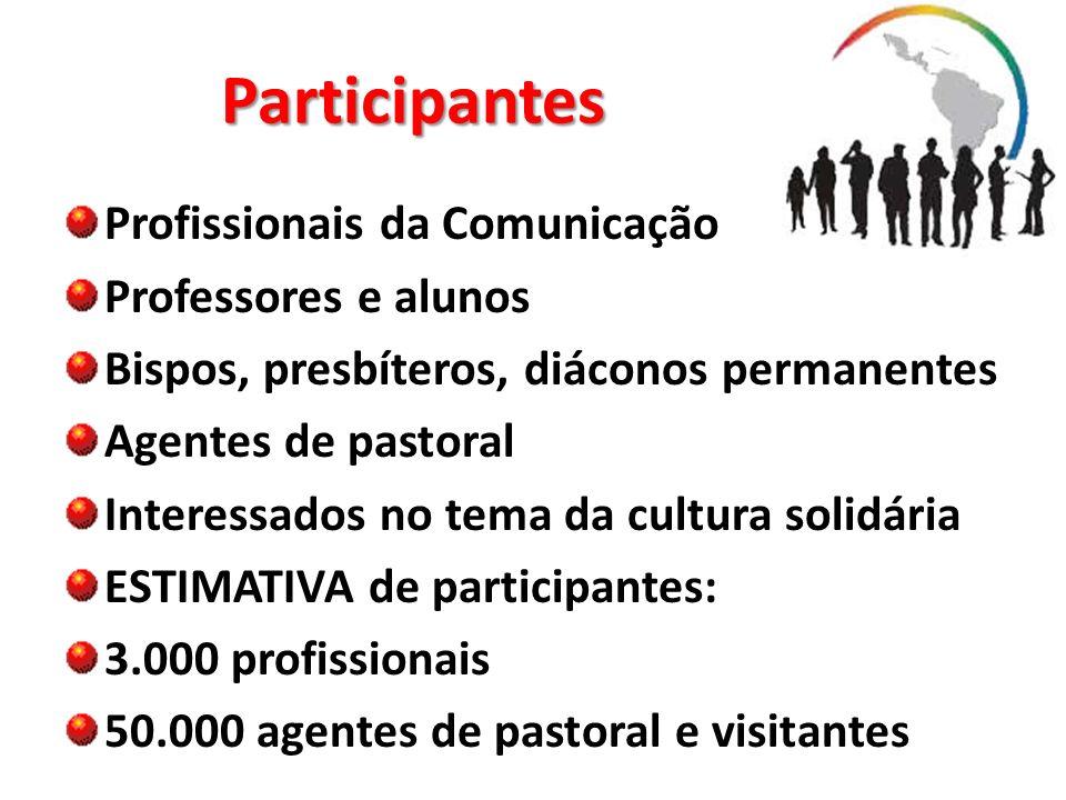 Participantes Profissionais da Comunicação Professores e alunos Bispos, presbíteros, diáconos permanentes Agentes de pastoral Interessados no tema da