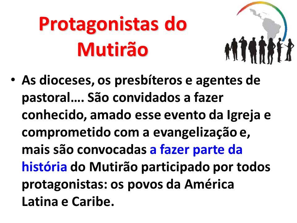 Protagonistas do Mutirão As dioceses, os presbíteros e agentes de pastoral…. São convidados a fazer conhecido, amado esse evento da Igreja e compromet