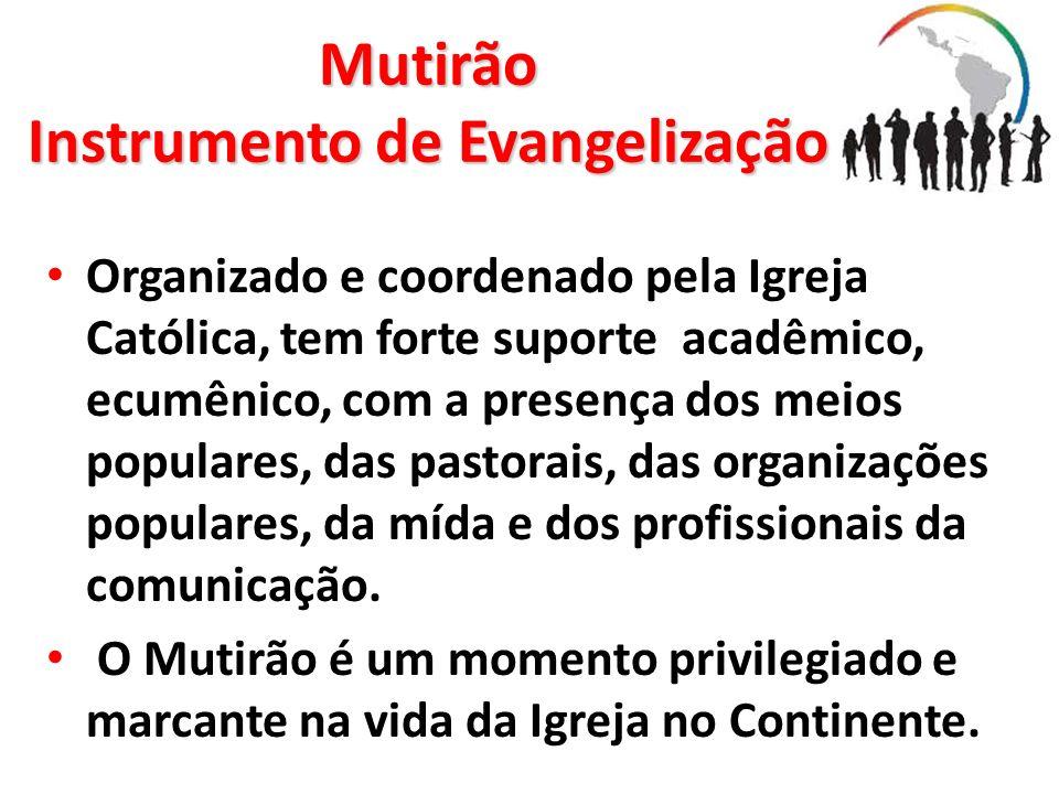 Mutirão Instrumento de Evangelização Organizado e coordenado pela Igreja Católica, tem forte suporte acadêmico, ecumênico, com a presença dos meios po