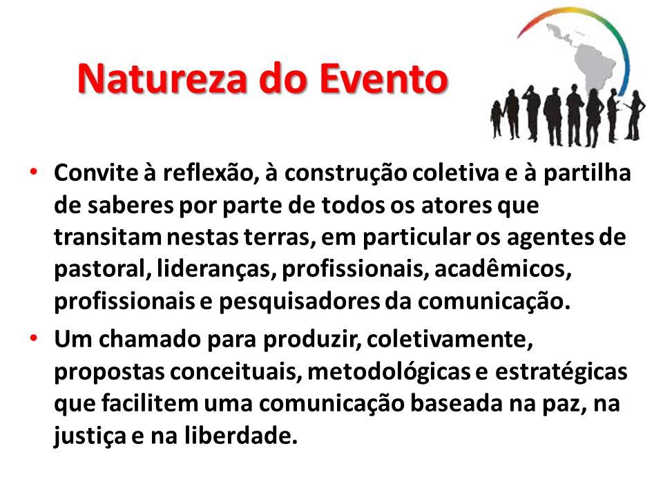 Natureza do Evento Convite à reflexão, à construção coletiva e à partilha de saberes por parte de todos os atores que transitam nestas terras, em part