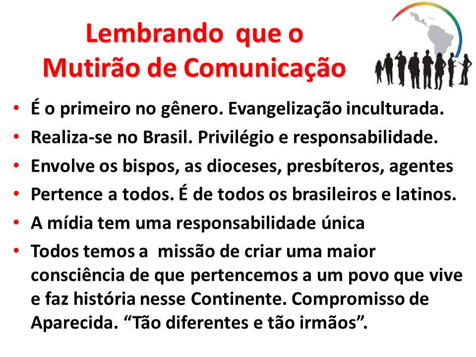 Lembrando que o Mutirão de Comunicação É o primeiro no gênero. Evangelização inculturada. Realiza-se no Brasil. Privilégio e responsabilidade. Envolve