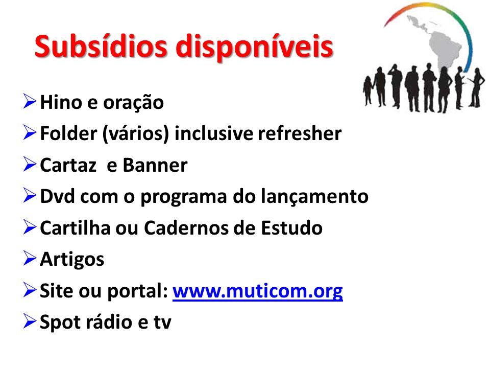 Subsídios disponíveis Hino e oração Folder (vários) inclusive refresher Cartaz e Banner Dvd com o programa do lançamento Cartilha ou Cadernos de Estud