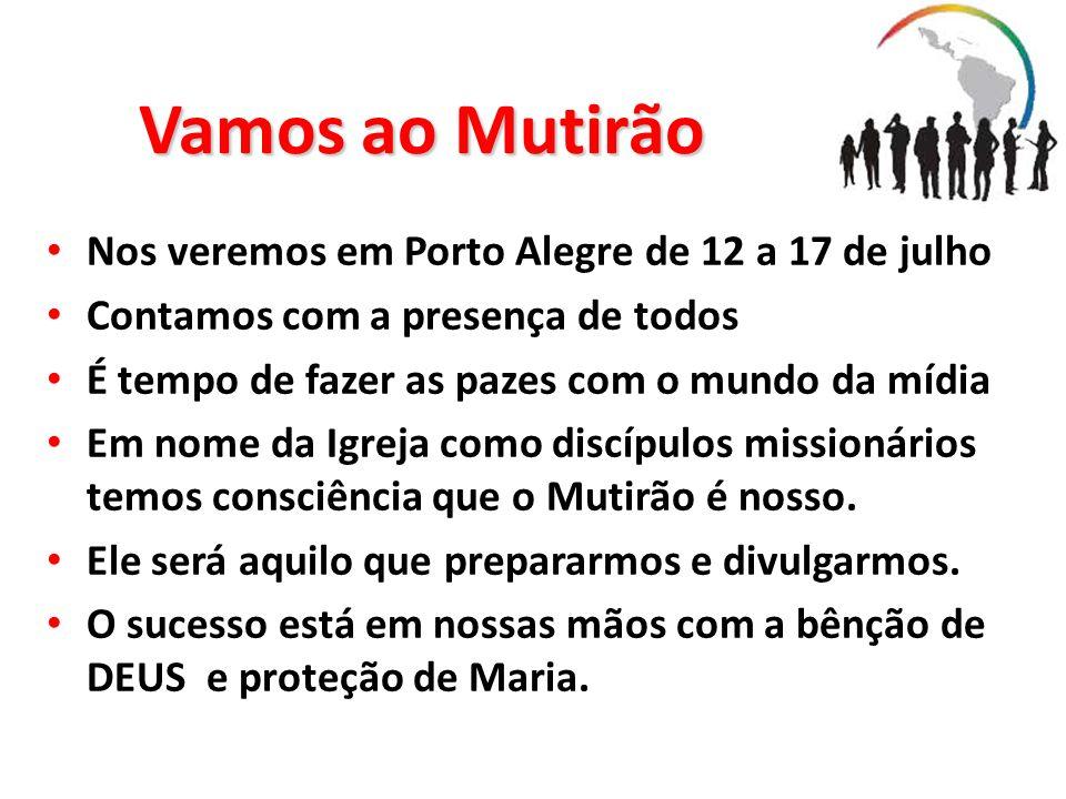 Vamos ao Mutirão Nos veremos em Porto Alegre de 12 a 17 de julho Contamos com a presença de todos É tempo de fazer as pazes com o mundo da mídia Em no