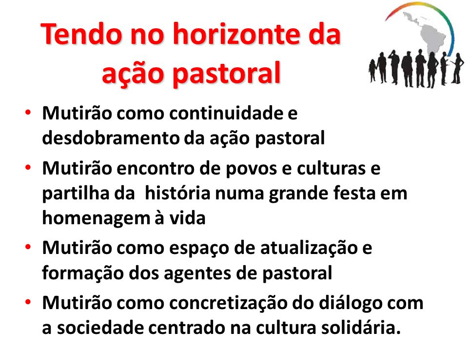 Tendo no horizonte da ação pastoral Mutirão como continuidade e desdobramento da ação pastoral Mutirão encontro de povos e culturas e partilha da hist