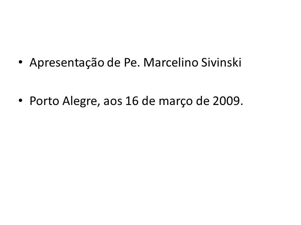 Apresentação de Pe. Marcelino Sivinski Porto Alegre, aos 16 de março de 2009.