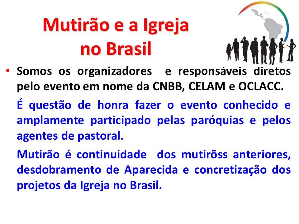 Mutirão e a Igreja no Brasil Somos os organizadores e responsáveis diretos pelo evento em nome da CNBB, CELAM e OCLACC. É questão de honra fazer o eve