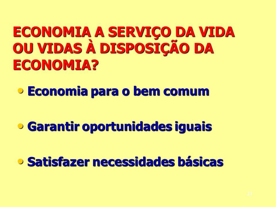 ECONOMIA A SERVIÇO DA VIDA OU VIDAS À DISPOSIÇÃO DA ECONOMIA? Economia para o bem comum Economia para o bem comum Garantir oportunidades iguais Garant