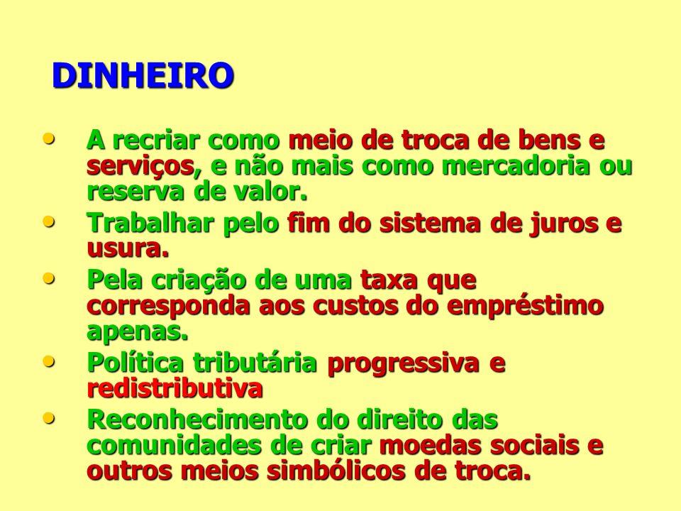 DINHEIRO DINHEIRO A recriar como meio de troca de bens e serviços, e não mais como mercadoria ou reserva de valor. A recriar como meio de troca de ben