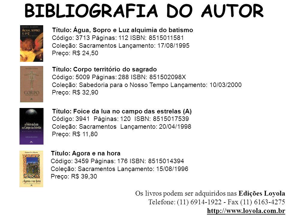 BIBLIOGRAFIA DO AUTOR Os livros podem ser adquiridos nas Edições Loyola Telefone: (11) 6914-1922 - Fax (11) 6163-4275 http://www.loyola.com.br Título: