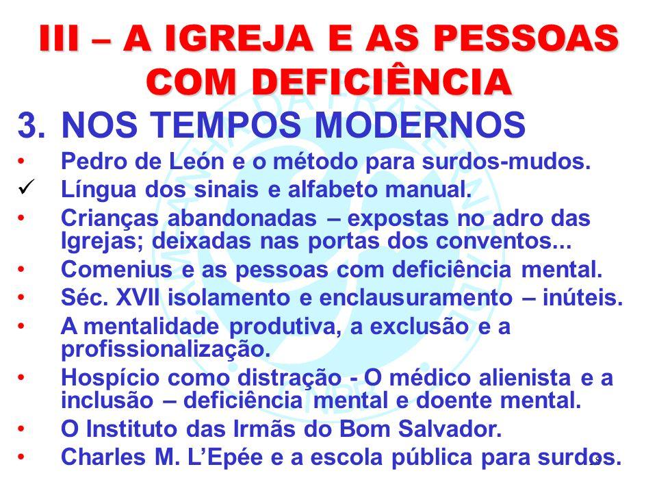 18 III – A IGREJA E AS PESSOAS COM DEFICIÊNCIA 3.NOS TEMPOS MODERNOS Pedro de León e o método para surdos-mudos.