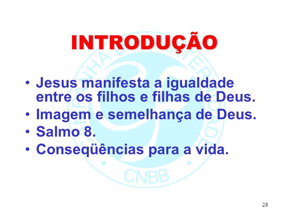 28 INTRODUÇÃO Jesus manifesta a igualdade entre os filhos e filhas de Deus.