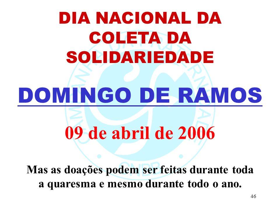46 DIA NACIONAL DA COLETA DA SOLIDARIEDADE DOMINGO DE RAMOS Mas as doações podem ser feitas durante toda a quaresma e mesmo durante todo o ano.