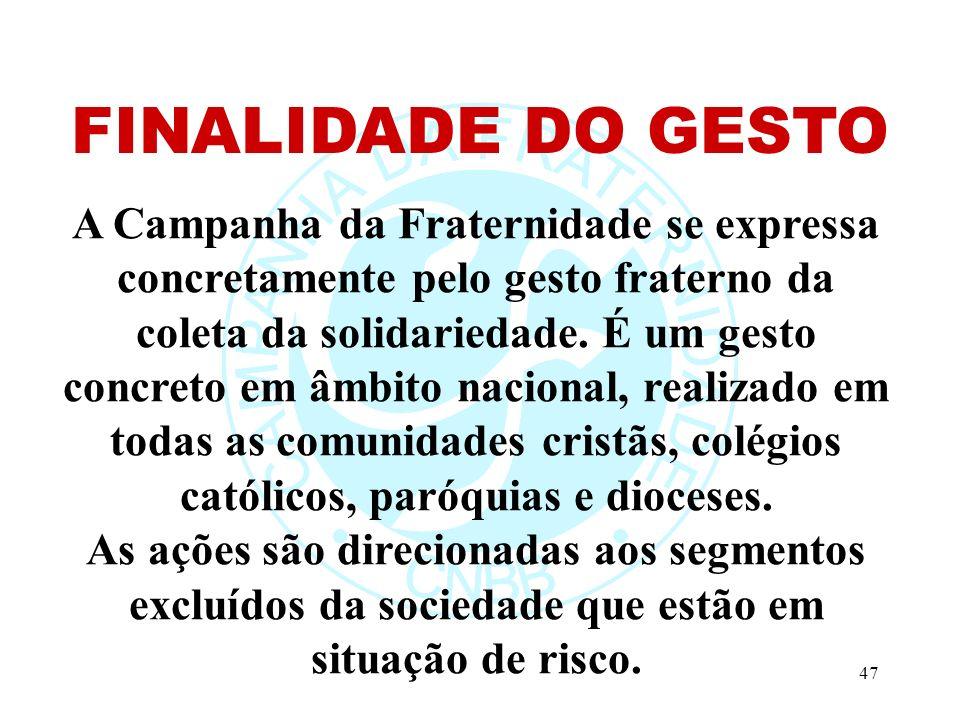 47 A Campanha da Fraternidade se expressa concretamente pelo gesto fraterno da coleta da solidariedade.