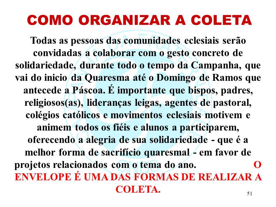 51 Todas as pessoas das comunidades eclesiais serão convidadas a colaborar com o gesto concreto de solidariedade, durante todo o tempo da Campanha, que vai do inicio da Quaresma até o Domingo de Ramos que antecede a Páscoa.