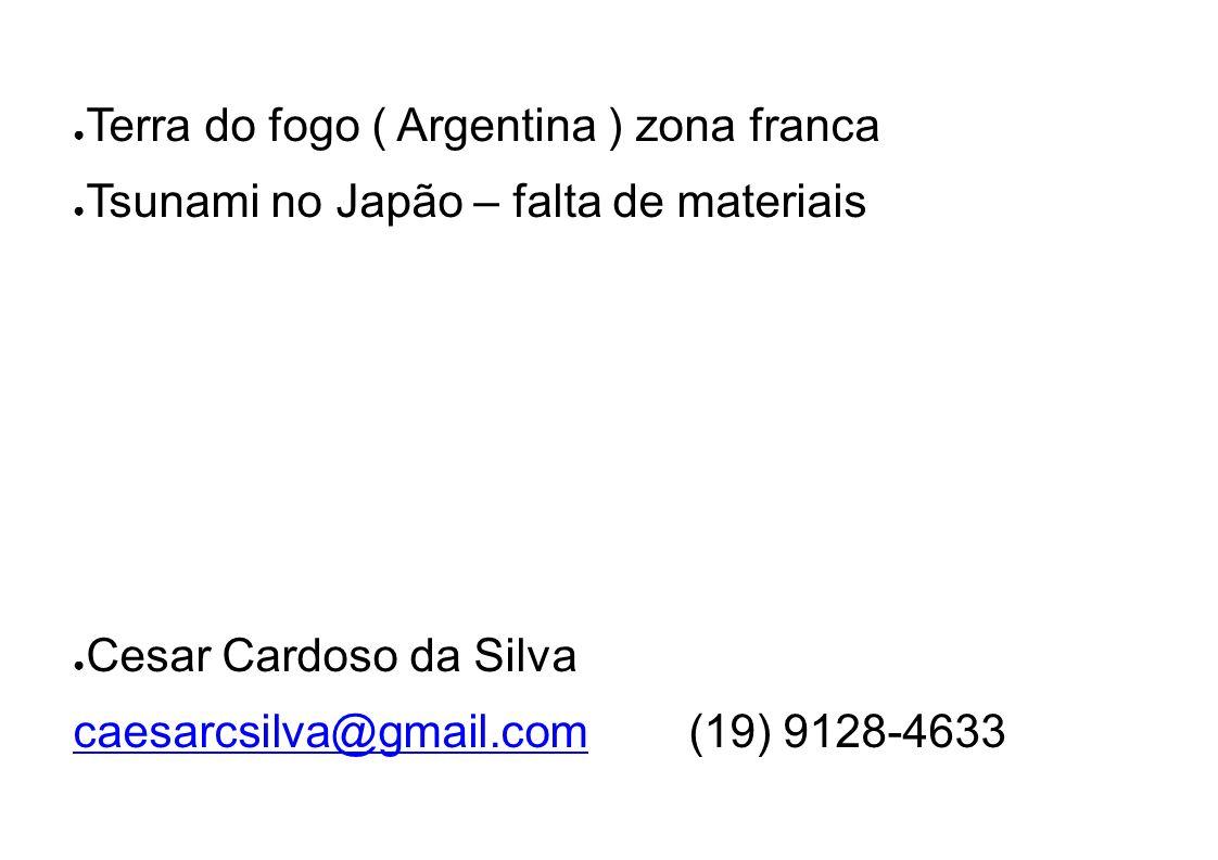 Terra do fogo ( Argentina ) zona franca Tsunami no Japão – falta de materiais Cesar Cardoso da Silva caesarcsilva@gmail.comcaesarcsilva@gmail.com (19)