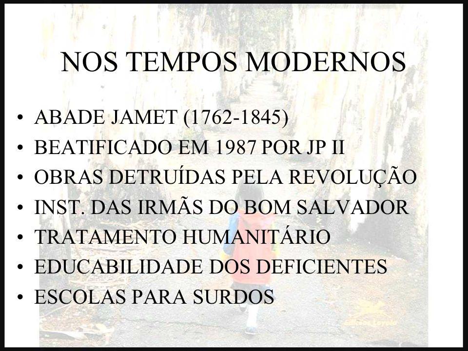 NOS TEMPOS MODERNOS ABADE JAMET (1762-1845) BEATIFICADO EM 1987 POR JP II OBRAS DETRUÍDAS PELA REVOLUÇÃO INST. DAS IRMÃS DO BOM SALVADOR TRATAMENTO HU