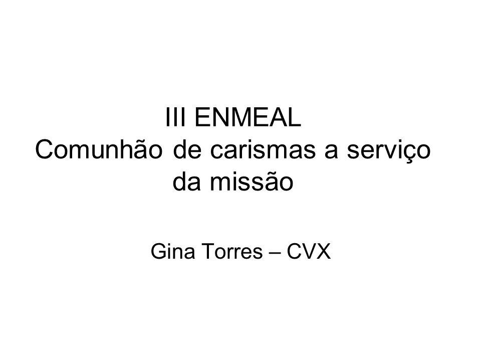 III ENMEAL Comunhão de carismas a serviço da missão Gina Torres – CVX