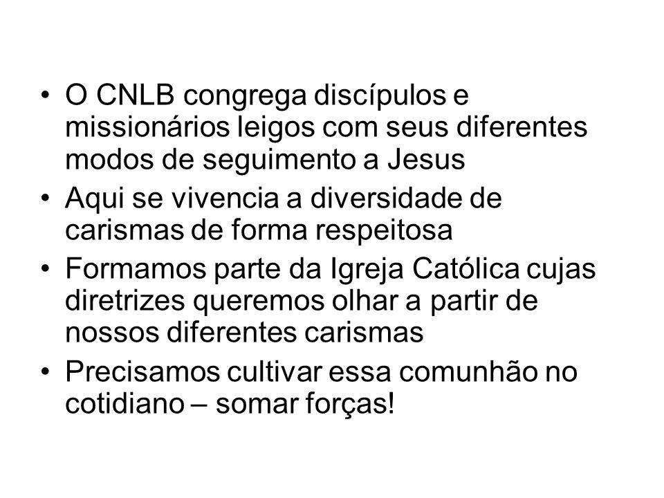 O CNLB congrega discípulos e missionários leigos com seus diferentes modos de seguimento a Jesus Aqui se vivencia a diversidade de carismas de forma r