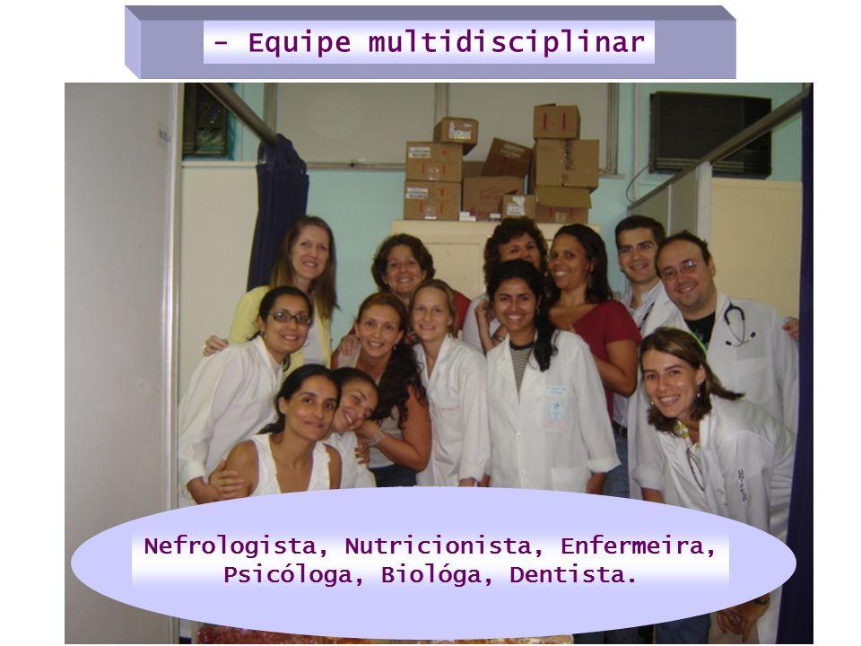Nefrologista, Nutricionista, Enfermeira, Psicóloga, Biológa, Dentista. - Equipe multidisciplinar