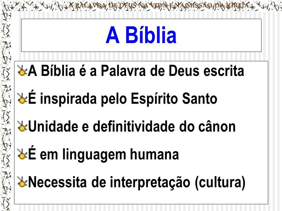 A PALAVRA DE DEUS NA VIDA E NA MISSÃO DA IGREJA A Bíblia A Bíblia é a Palavra de Deus escrita É inspirada pelo Espírito Santo Unidade e definitividade do cânon É em linguagem humana Necessita de interpretação (cultura)