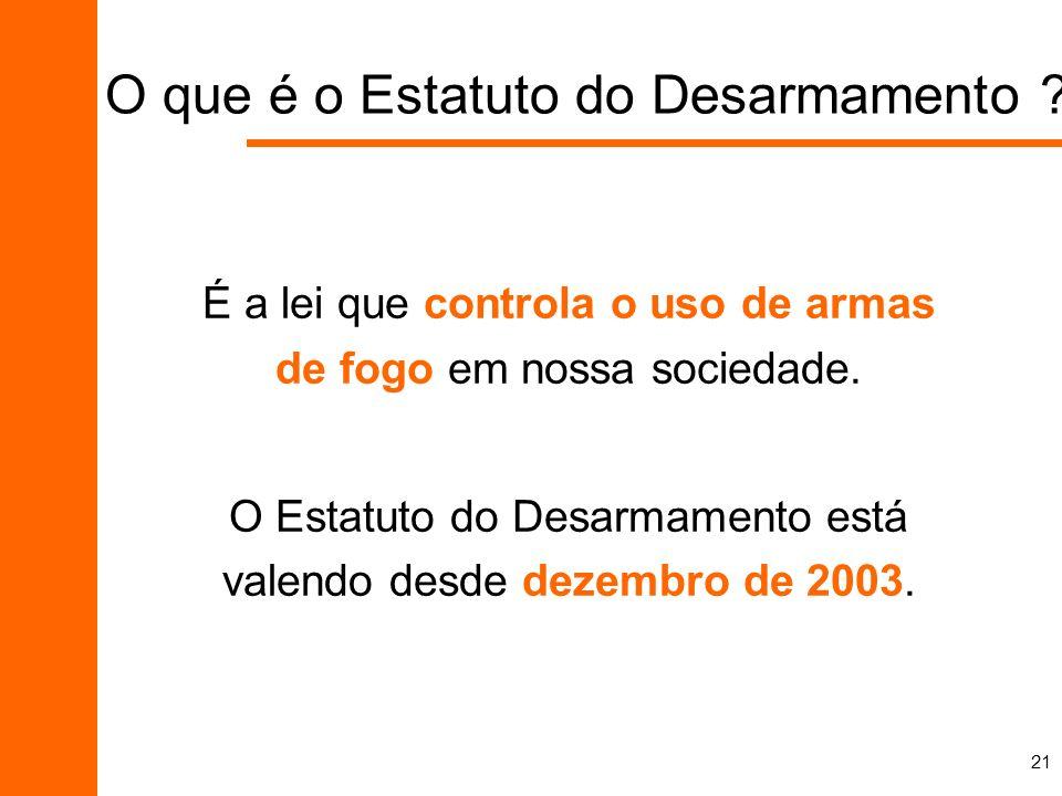 21 É a lei que controla o uso de armas de fogo em nossa sociedade. O Estatuto do Desarmamento está valendo desde dezembro de 2003. O que é o Estatuto