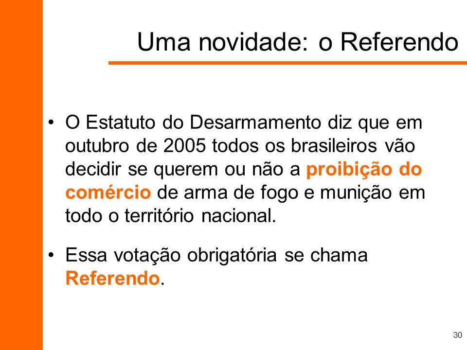 30 O Estatuto do Desarmamento diz que em outubro de 2005 todos os brasileiros vão decidir se querem ou não a proibição do comércio de arma de fogo e m
