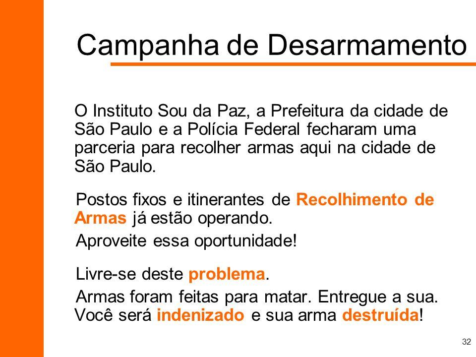 32 O Instituto Sou da Paz, a Prefeitura da cidade de São Paulo e a Polícia Federal fecharam uma parceria para recolher armas aqui na cidade de São Pau