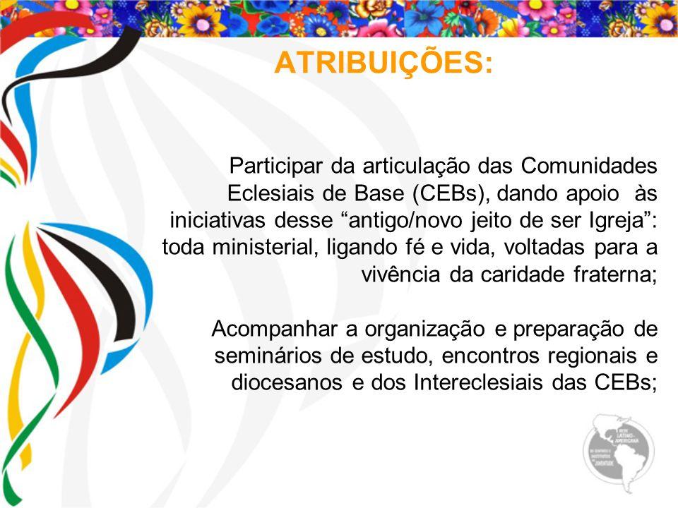 ATRIBUIÇÕES: Participar da articulação das Comunidades Eclesiais de Base (CEBs), dando apoio às iniciativas desse antigo/novo jeito de ser Igreja: tod