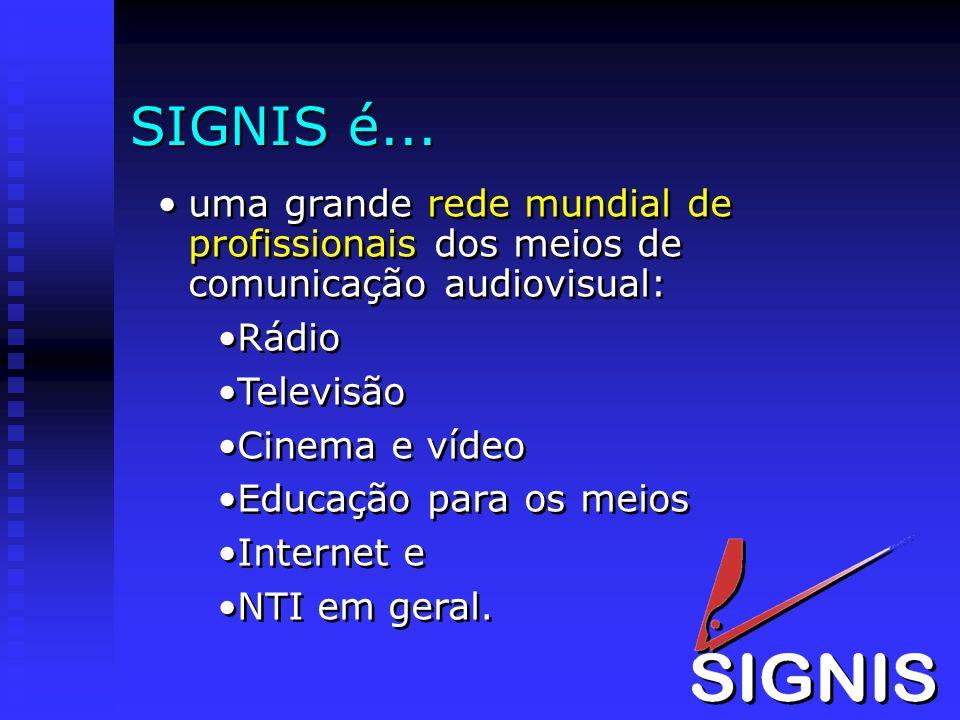 SIGNIS é... uma grande rede mundial de profissionais dos meios de comunicação audiovisual: Rádio Televisão Cinema e vídeo Educação para os meios Inter