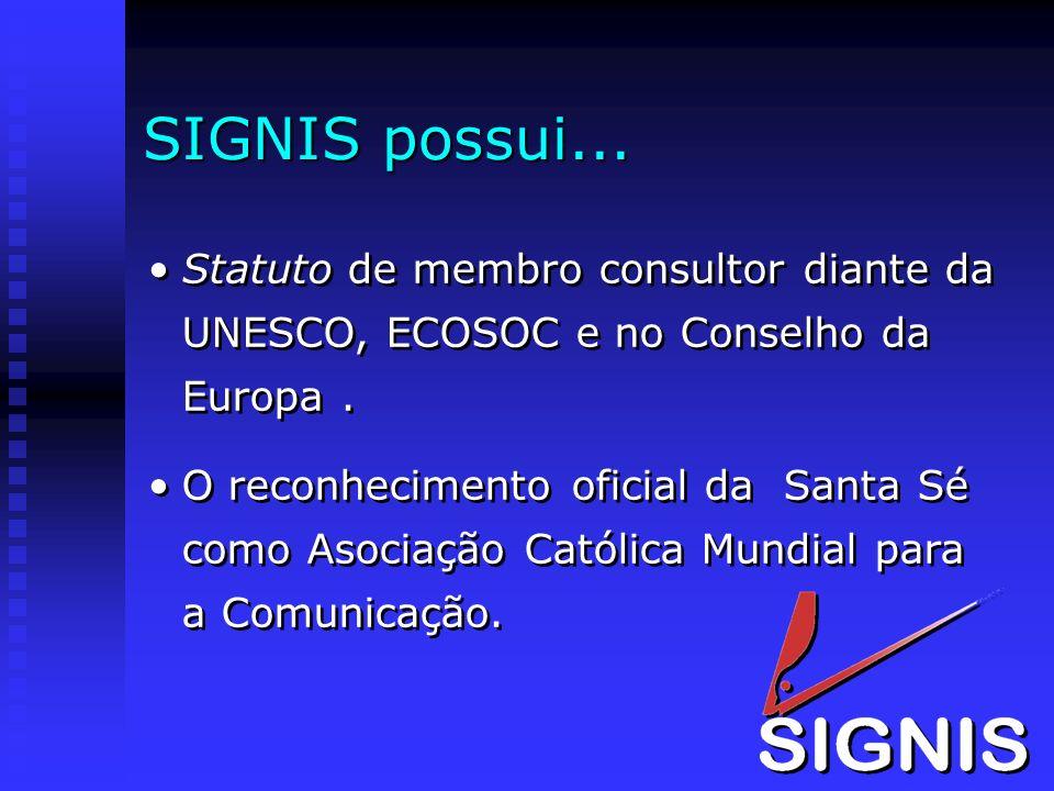 SIGNIS possui... Statuto de membro consultor diante da UNESCO, ECOSOC e no Conselho da Europa. O reconhecimento oficial da Santa Sé como Asociação Cat