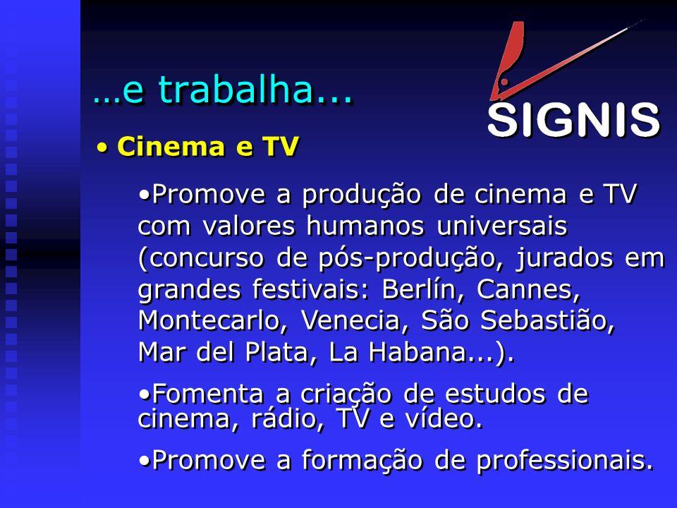 …e trabalha... Cinema e TV Promove a produção de cinema e TV com valores humanos universais (concurso de pós-produção, jurados em grandes festivais: B