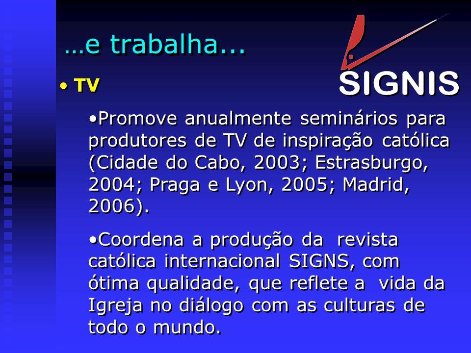 …e trabalha... TV Promove anualmente seminários para produtores de TV de inspiração católica (Cidade do Cabo, 2003; Estrasburgo, 2004; Praga e Lyon, 2