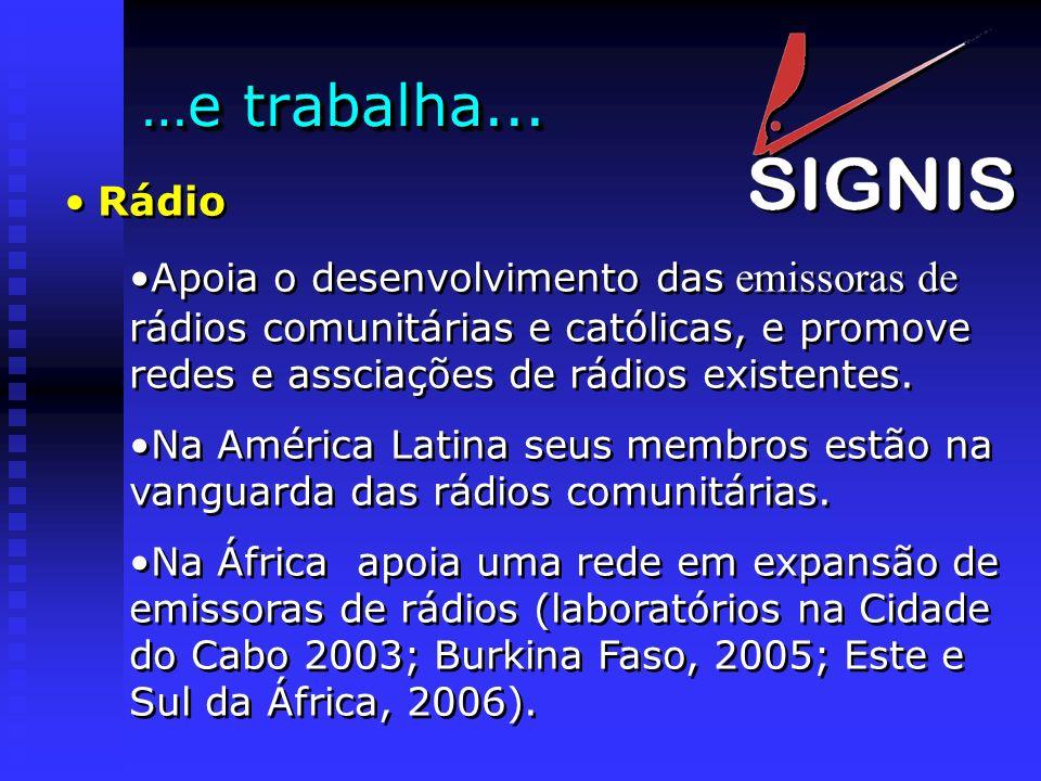 …e trabalha... Rádio Apoia o desenvolvimento das emissoras de rádios comunitárias e católicas, e promove redes e assciações de rádios existentes. Na A
