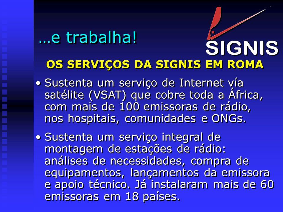 …e trabalha! OS SERVIÇOS DA SIGNIS EM ROMA Sustenta um serviço de Internet vía satélite (VSAT) que cobre toda a África, com mais de 100 emissoras de r