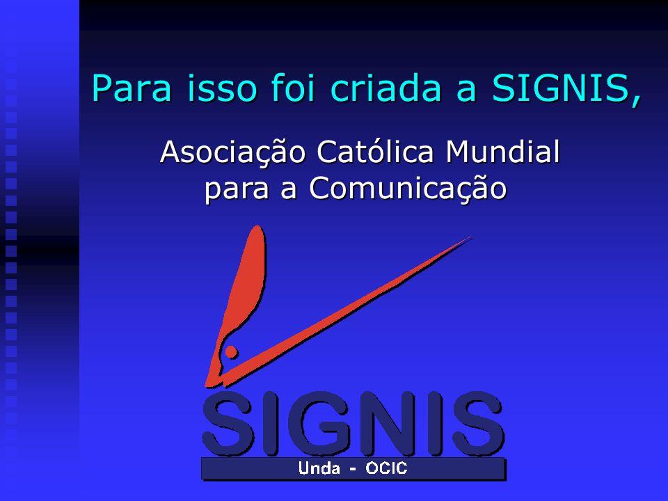 Para isso foi criada a SIGNIS, Asociação Católica Mundial para a Comunicação Asociação Católica Mundial para a Comunicação