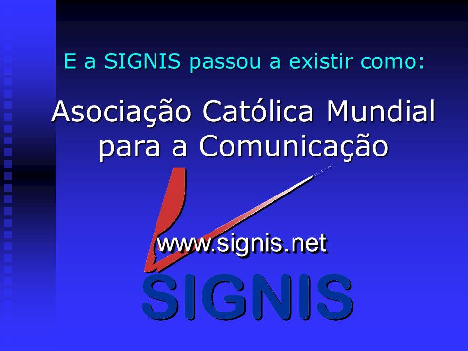 E a SIGNIS passou a existir como: Asociação Católica Mundial para a Comunicação www.signis.netwww.signis.net