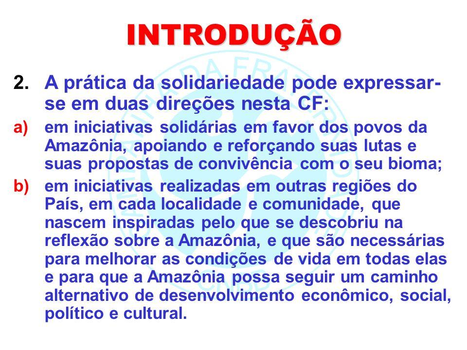 INTRODUÇÃO 2.A prática da solidariedade pode expressar- se em duas direções nesta CF: a)em iniciativas solidárias em favor dos povos da Amazônia, apoi