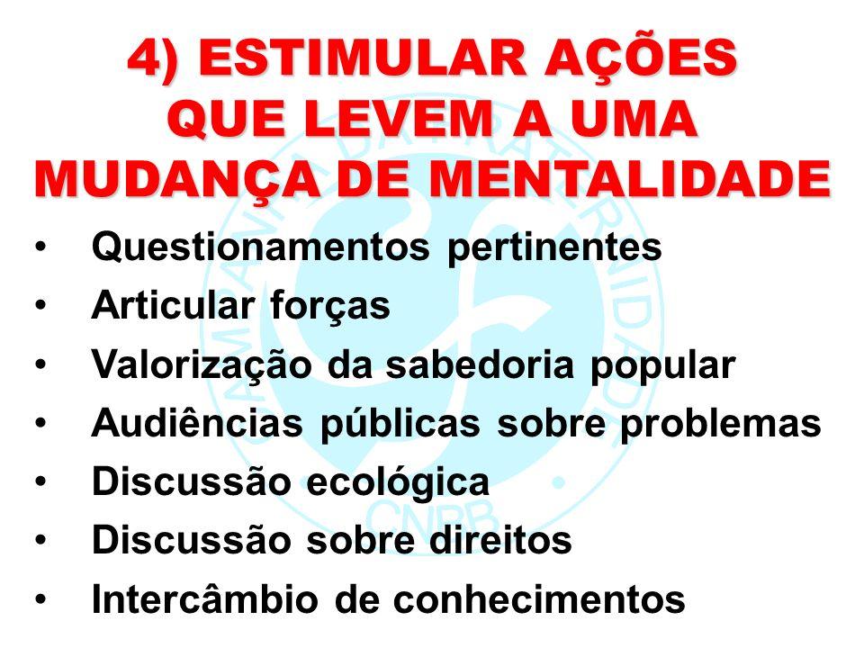 4) ESTIMULAR AÇÕES QUE LEVEM A UMA MUDANÇA DE MENTALIDADE Questionamentos pertinentes Articular forças Valorização da sabedoria popular Audiências púb