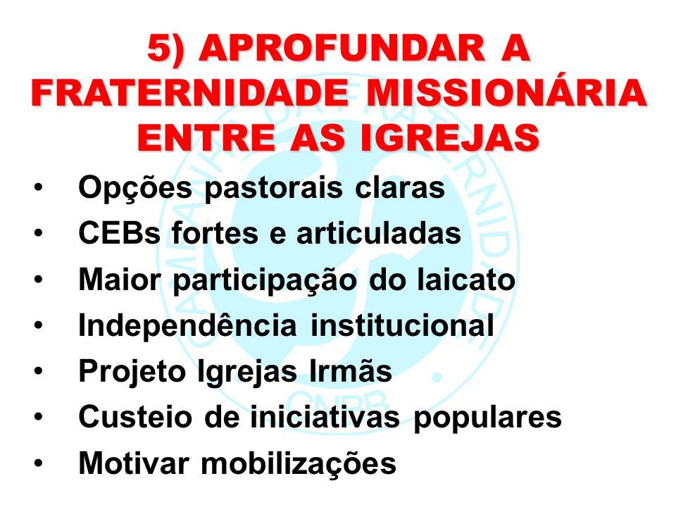5) APROFUNDAR A FRATERNIDADE MISSIONÁRIA ENTRE AS IGREJAS Opções pastorais claras CEBs fortes e articuladas Maior participação do laicato Independênci