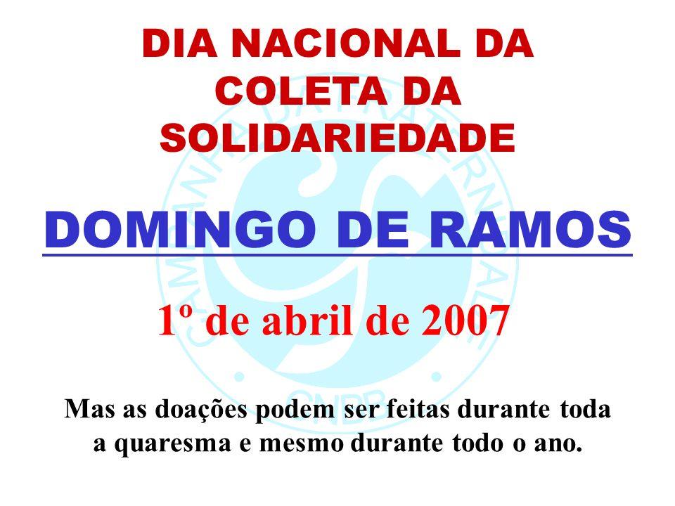DIA NACIONAL DA COLETA DA SOLIDARIEDADE DOMINGO DE RAMOS Mas as doações podem ser feitas durante toda a quaresma e mesmo durante todo o ano. 1º de abr