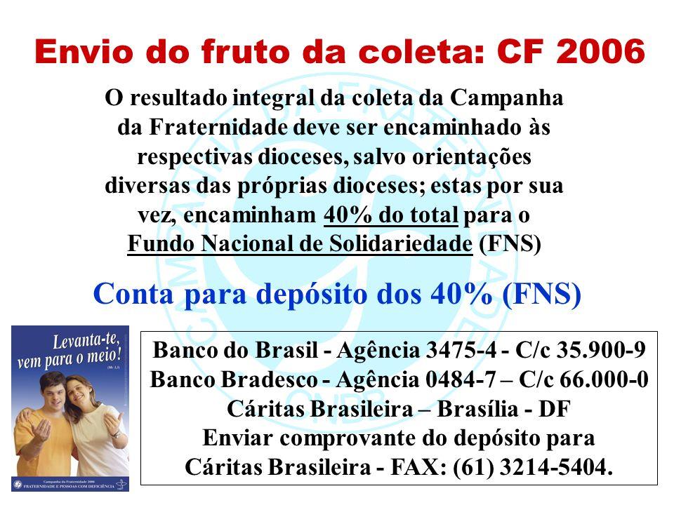 Envio do fruto da coleta: CF 2006 O resultado integral da coleta da Campanha da Fraternidade deve ser encaminhado às respectivas dioceses, salvo orien
