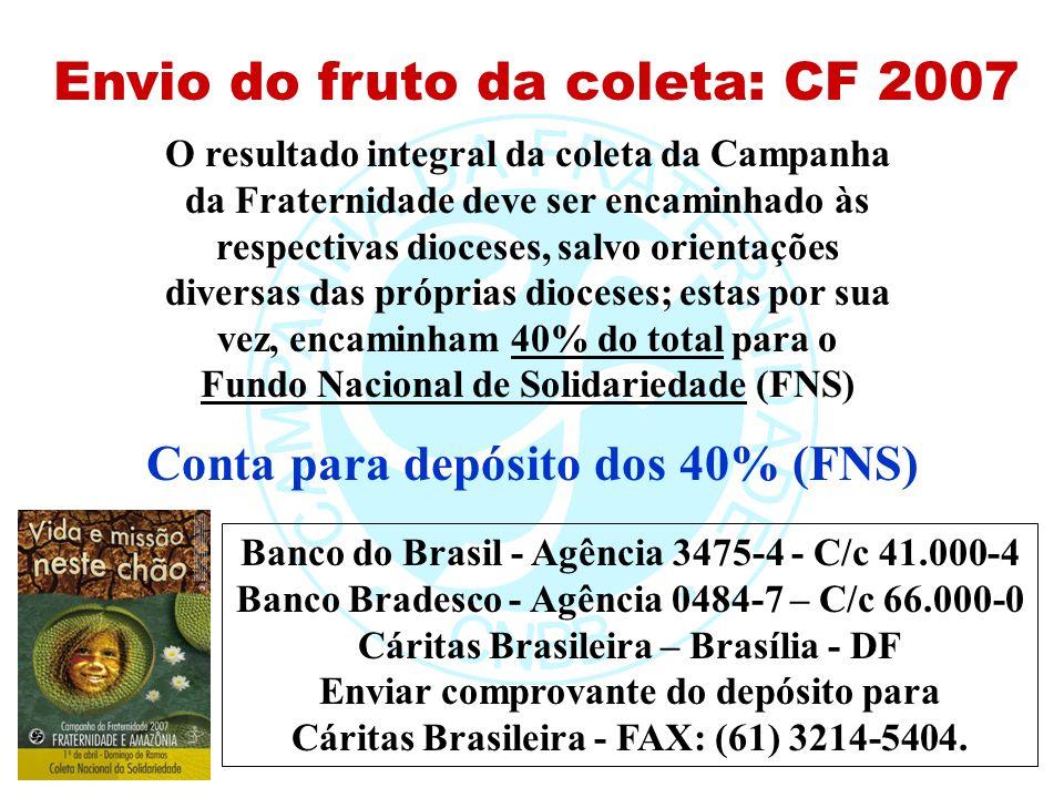 Envio do fruto da coleta: CF 2007 O resultado integral da coleta da Campanha da Fraternidade deve ser encaminhado às respectivas dioceses, salvo orien