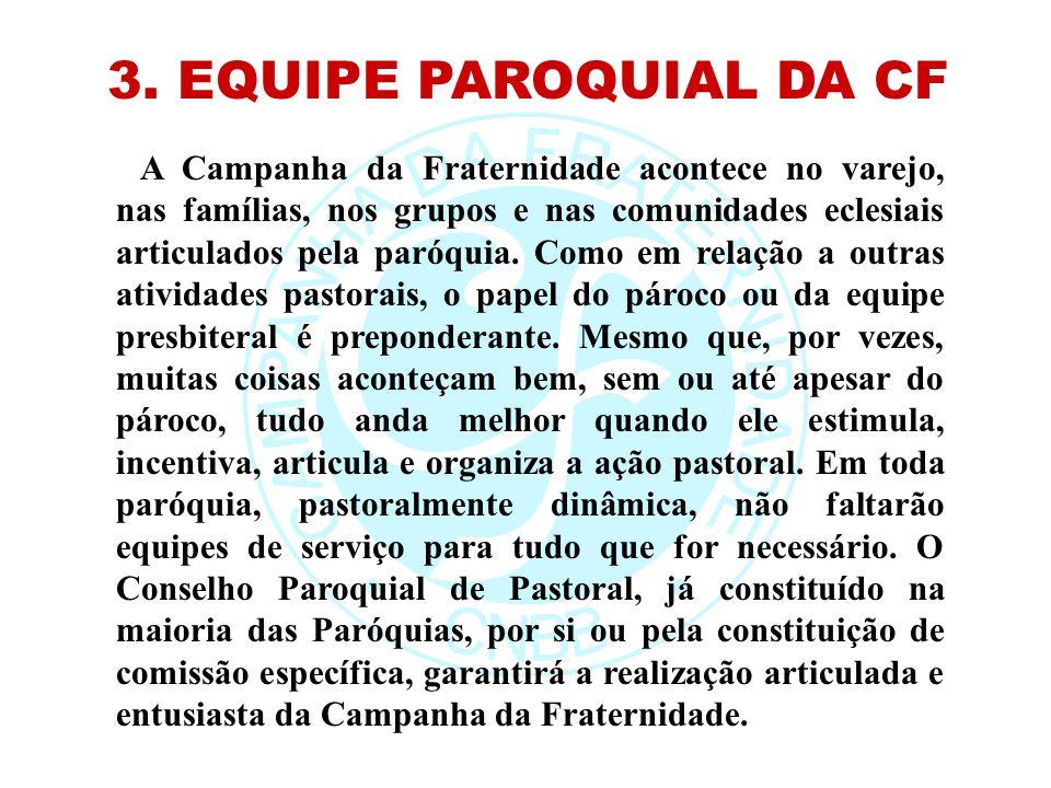 3. EQUIPE PAROQUIAL DA CF A Campanha da Fraternidade acontece no varejo, nas famílias, nos grupos e nas comunidades eclesiais articulados pela paróqui