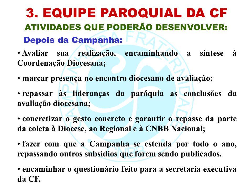3. EQUIPE PAROQUIAL DA CF ATIVIDADES QUE PODERÃO DESENVOLVER: Avaliar sua realização, encaminhando a síntese à Coordenação Diocesana; marcar presença