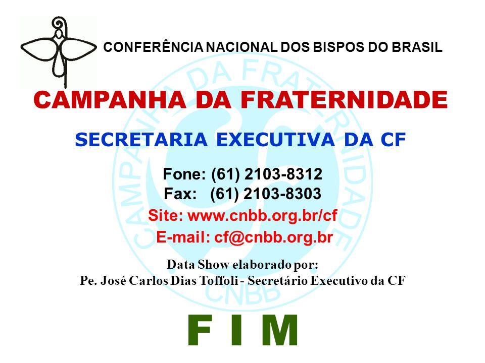 CAMPANHA DA FRATERNIDADE SECRETARIA EXECUTIVA DA CF Fone: (61) 2103-8312 Fax: (61) 2103-8303 Site: www.cnbb.org.br/cf E-mail: cf@cnbb.org.br Data Show