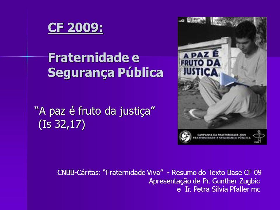 CF 2009: Fraternidade e Segurança Pública CF 2009: Fraternidade e Segurança Pública A paz é fruto da justiça (Is 32,17) (Is 32,17) CNBB-Cáritas: Frate