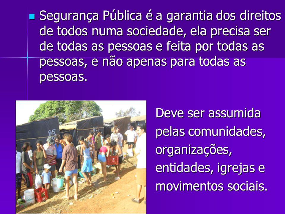 Segurança Pública é a garantia dos direitos de todos numa sociedade, ela precisa ser de todas as pessoas e feita por todas as pessoas, e não apenas pa