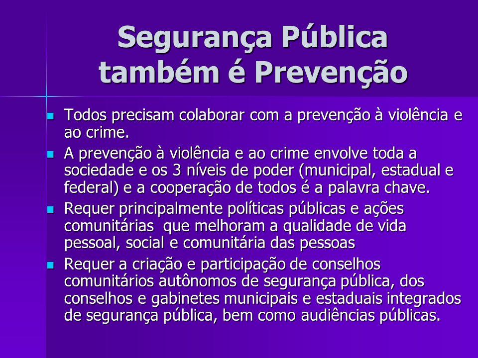 Segurança Pública também é Prevenção Todos precisam colaborar com a prevenção à violência e ao crime. Todos precisam colaborar com a prevenção à violê